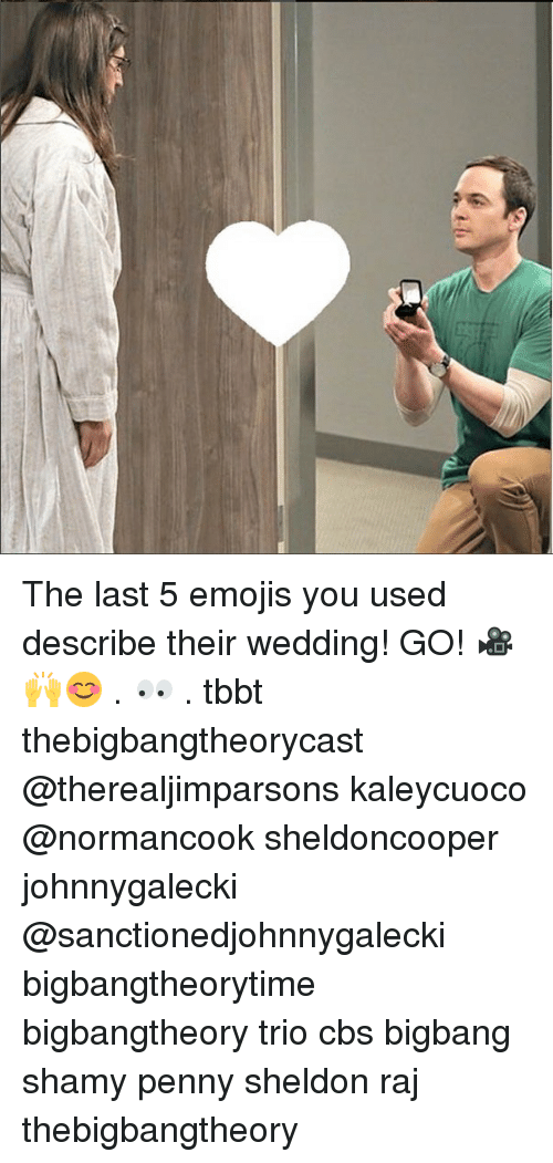 Memes, Cbs, and Emojis: The last 5 emojis you used describe their wedding! GO! 🎥🙌😊 . 👀 . tbbt thebigbangtheorycast @therealjimparsons kaleycuoco @normancook sheldoncooper johnnygalecki @sanctionedjohnnygalecki bigbangtheorytime bigbangtheory trio cbs bigbang shamy penny sheldon raj thebigbangtheory
