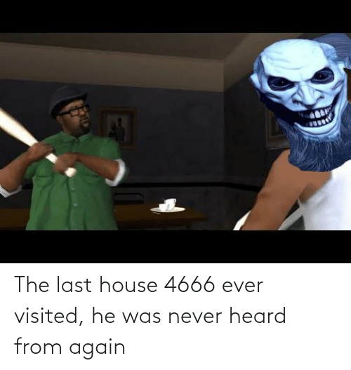 Visited: The last house 4666 ever visited, he was never heard from again