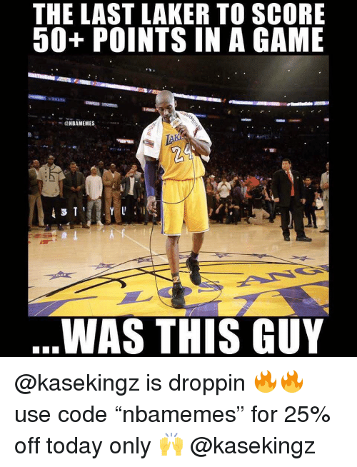 """Basketball, Nba, and Sports: THE LAST LAKER TO SCORE  50+ POINTS IN A GAME  作.  ONBAMEMES  WAS THIS GUY @kasekingz is droppin 🔥🔥 use code """"nbamemes"""" for 25% off today only 🙌 @kasekingz"""