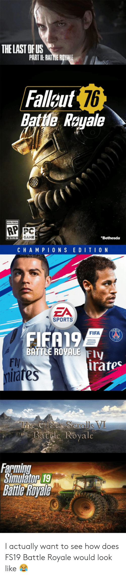 Farming: THE LAST OF US  PARTI BATTLER  Fallout  Batte Rayale  76  RP PC  GAME  Bethesda  CHAM PIONS EDITION  ZA  SPORTS  FIFA19  FIFA  OFFICIA  ICENSED  BATTNE ROYALE  Fly  Fly  rafe  rates  Royale  Farming  Simuatop 9  Battle Royale I actually want to see how does FS19 Battle Royale would look like😂