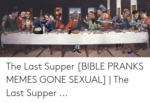 Last Supper Meme: The Last Supper [BIBLE PRANKS MEMES GONE SEXUAL] | The Last Supper ...