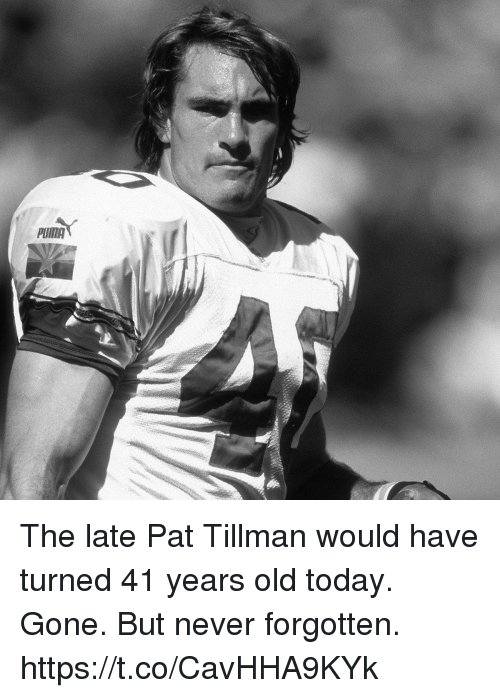 gone but never forgotten: The late Pat Tillman would have turned 41 years old today.  Gone. But never forgotten. https://t.co/CavHHA9KYk