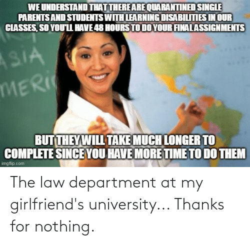 department: The law department at my girlfriend's university... Thanks for nothing.