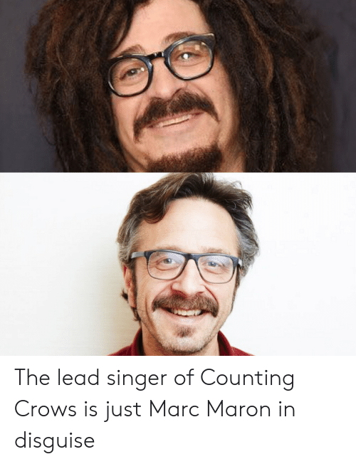 Marces: The lead singer of Counting Crows is just Marc Maron in disguise