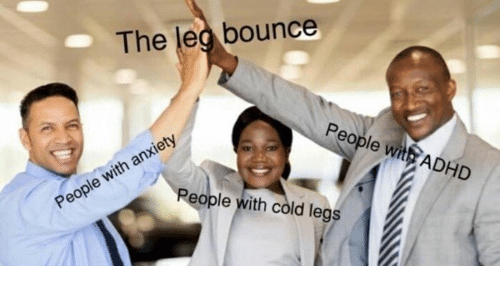 Adhd, Anxiety, and Cold: The led bounce  People wite ADHD  opPeople with cold legs  People with anxiety