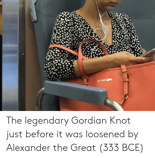 Alexander the Great: The legendary Gordian Knot just before it was loosened by Alexander the Great (333 BCE)