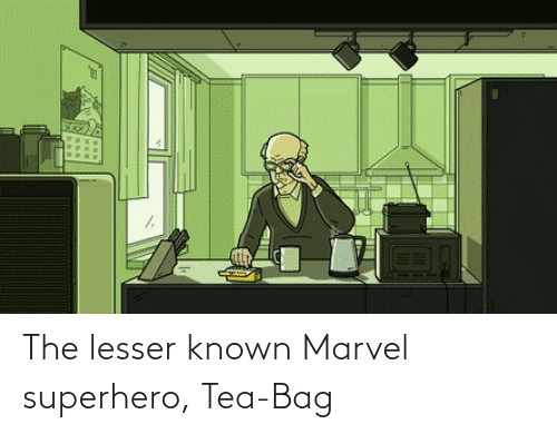 tea: The lesser known Marvel superhero, Tea-Bag