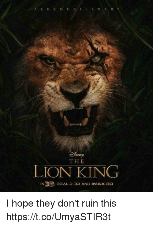 Imax, Memes, and The Lion King: THE  LION KING  IN35. REAL D ap AND IMAx 3D I hope they don't ruin this https://t.co/UmyaSTIR3t