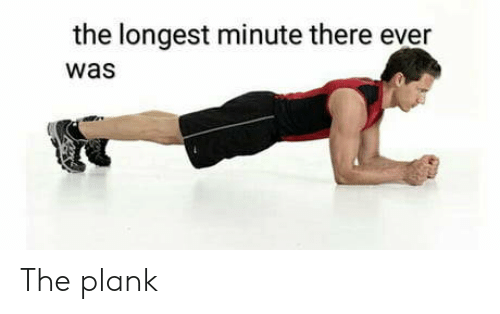 Plank: the longest minute there ever  was The plank