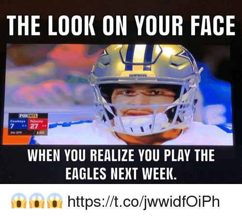 Otr: THE LOOK ON YOUR FACE  FOXNEL  Cowboys Falcons  7 27  D.3  4IN OTR  2:00  WHEN YOU REALIZE YOU PLAY THE  EAGLES NEXT WEEK. 😱😱😱 https://t.co/jwwidfOiPh