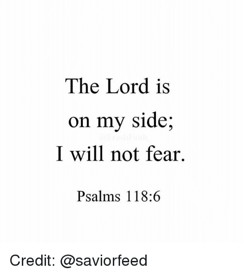 My Sides: The Lord is  on my side  I will not fear.  Psalms 118 Credit: @saviorfeed