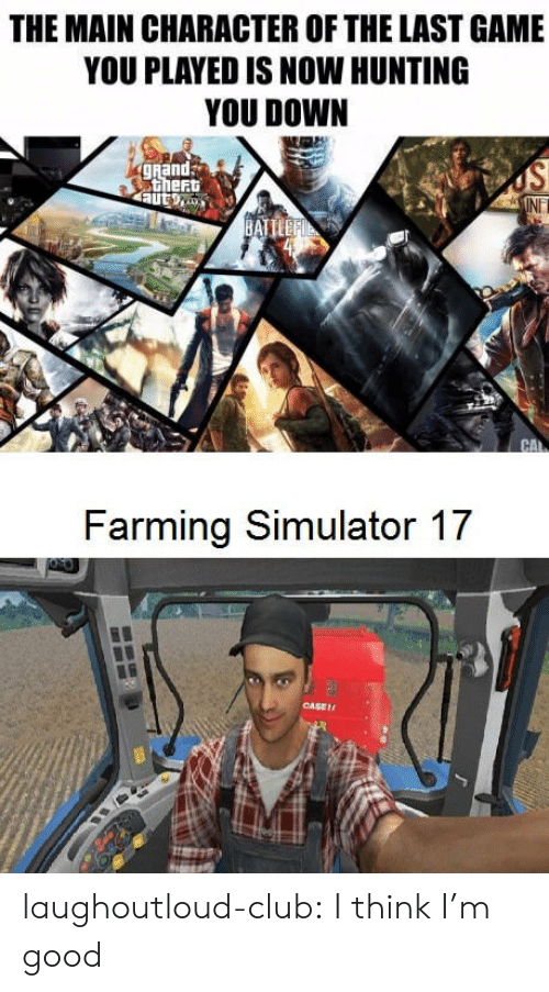 farming simulator: THE MAIN CHARACTER OF THE LAST GAME  YOU PLAYED IS NOW HUNTING  YOU DOWN  gRand  thert  NET  Farming Simulator 17  CASE laughoutloud-club:  I think I'm good