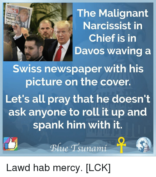 The Malignant Narcissist In Chief Is In Davos Waving A Blick