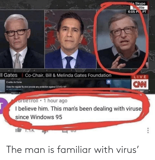 virus: The man is familiar with virus'