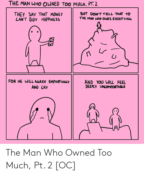 the man: The Man Who Owned Too Much, Pt. 2 [OC]