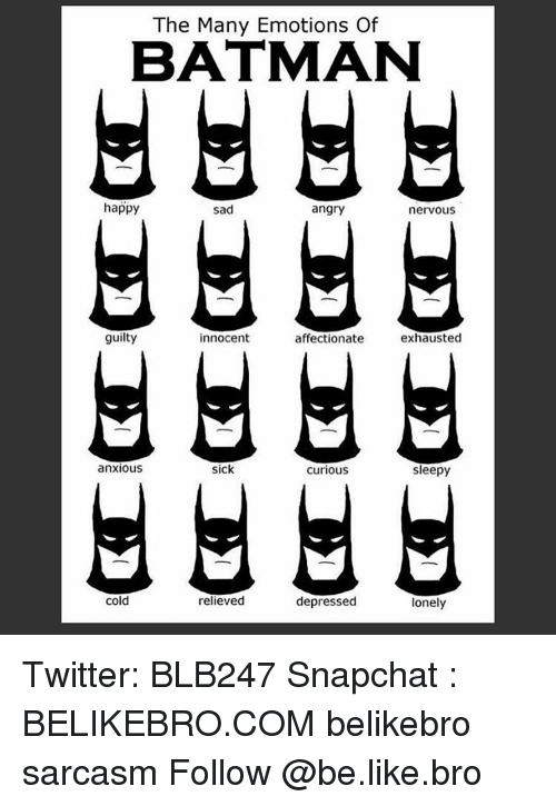 sleepys: The Many Emotions Of  BATMAN  happy  sad  angry  nervous  guilty  affectionate  innocent  exhausted  anxious  sick  curious  Sleepy  relieved  Cold  depressed  lonely Twitter: BLB247 Snapchat : BELIKEBRO.COM belikebro sarcasm Follow @be.like.bro