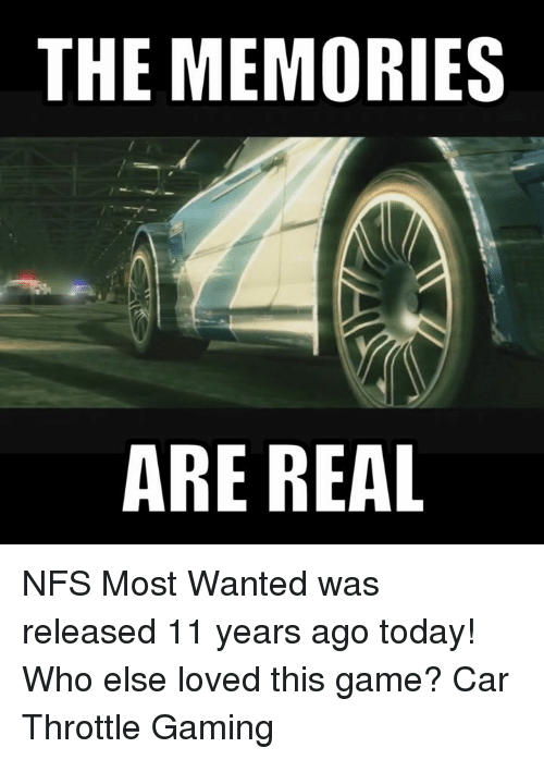 Cars, 11 Years Ago Today, and Nfs: THE MEMORIES  ARE REAL NFS Most Wanted was released 11 years ago today! Who else loved this game? Car Throttle Gaming