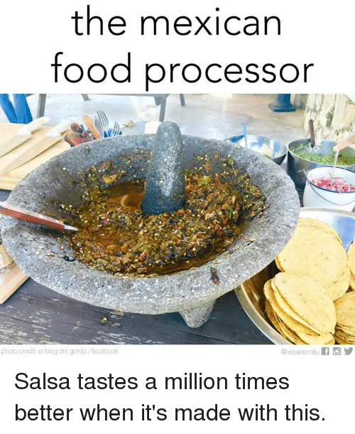 Taste A: the mexican  food processor  photo credit el blog del gordo/facebook Salsa tastes a million times better when it's made with this.