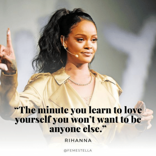 """Love, Rihanna, and You: The minute you learn to love  yourself you won't want to be  anyone else.""""  RIHANNA  @FEMESTELLA"""