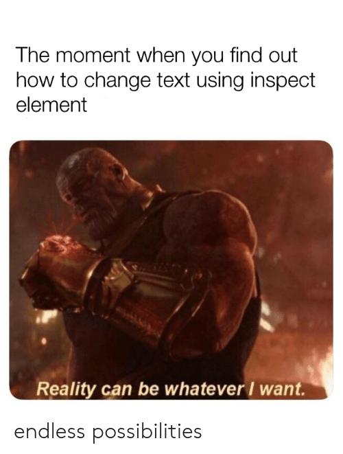 How To, Text, and Change: The moment when you find out  how to change text using inspect  element  Reality can be whatever I want. endless possibilities