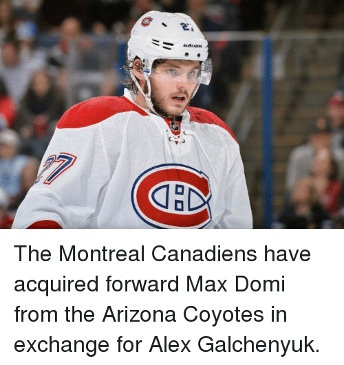 Memes, Arizona, and 🤖: The Montreal Canadiens have acquired forward Max Domi from the Arizona Coyotes in exchange for Alex Galchenyuk.