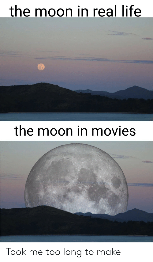 Life: the moon in real life  the moon in movies Took me too long to make