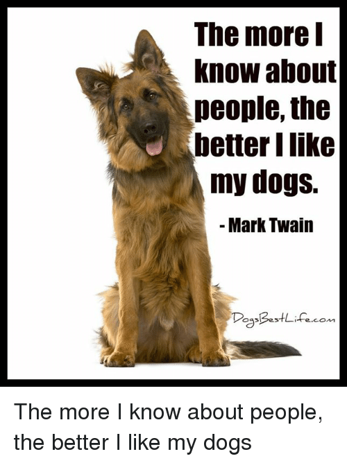 The More Know About People The Better I Like My Dogs Mark Twain So