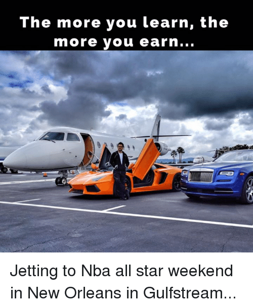 all star weekend: The more you learn, the  more you earn... Jetting to Nba all star weekend in New Orleans in Gulfstream...