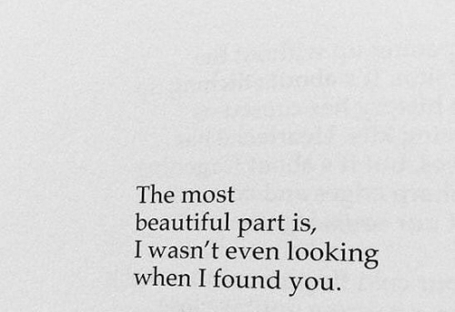 Beautiful, Looking, and You: The most  beautiful part is,  I wasn't even looking  when I found you