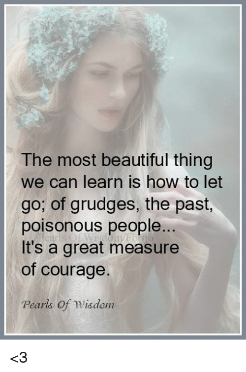 The Most Beautiful Thing We Can Learn Is How To Let Go Of Grudges