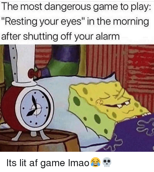 """Lit AF: The most dangerous game to play:  """"Resting your eyes"""" in the morning  after shutting off your alarm Its lit af game lmao😂💀"""
