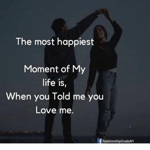 The Most Happiest Moment Of My Life Is When You Told Me You Love Me
