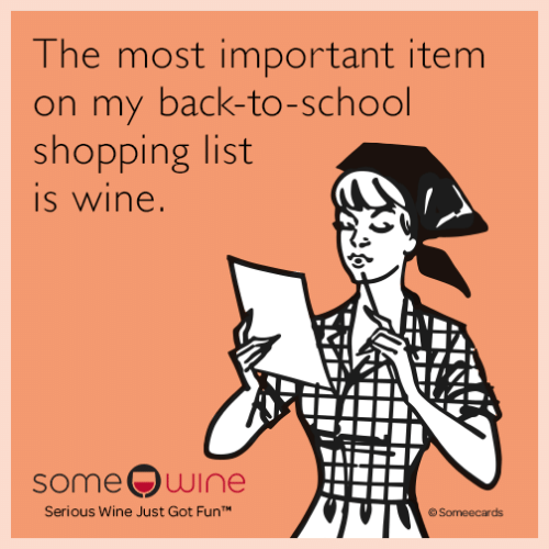 "School, Shopping, and Wine: The most important item  on my back-to-school  shopping list  s wine  someOwine  Serious Wine Just Got Fun""  《Someecards"