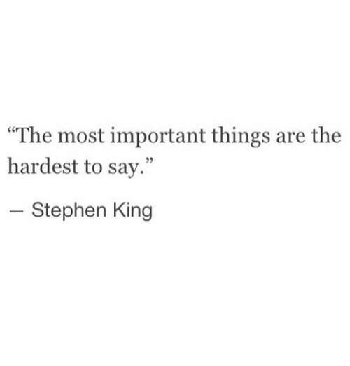 """Stephen, Stephen King, and King: The most important things are the  hardest to say.""""  5  Stephen King"""