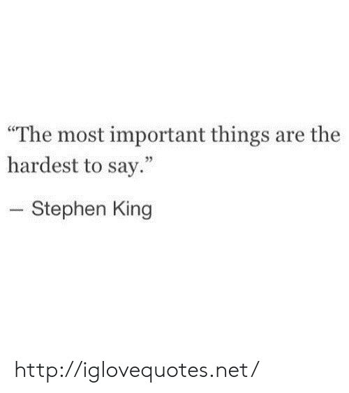 """Stephen, Http, and Stephen King: """"The most important things are the  hardest to say.""""  Stephen King http://iglovequotes.net/"""
