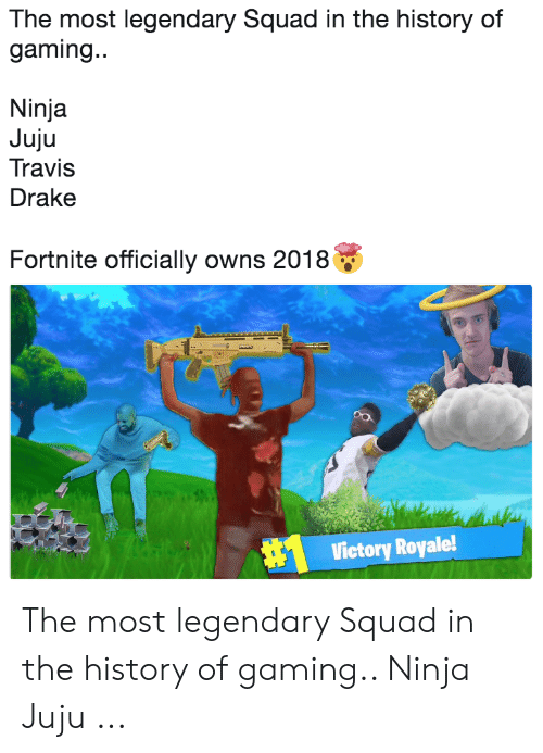 Drake Fortnite: The most legendary Squad in the history of  gaming..  Ninja  Juju  Travis  Drake  Fortnite officially owns 2018  Victory Royale! The most legendary Squad in the history of gaming.. Ninja Juju ...