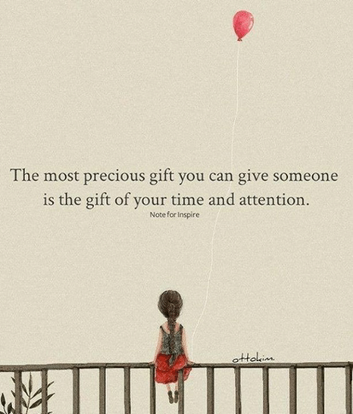 Memes, Precious, and The Gift: The most precious gift you can give someone  is the gift of your time and attention.  Note for Inspire