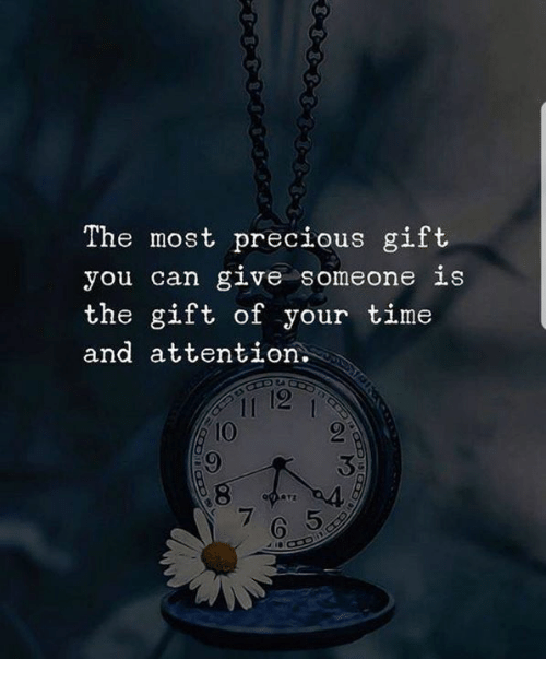 Precious, The Gift, and Time: The most precious gift  you can glve someone 1S  the gift of your time  and attention.  11 12 1  IO  2  3  6