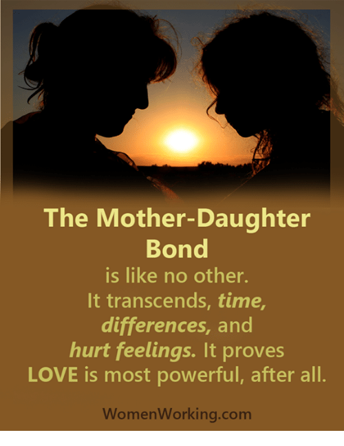 Transcendance: The Mother-Daughter  Bond  is like no other.  It transcends, time,  differences, and  hurt feelings. It proves  LOVE is most powerful, after all.  Women Working.com