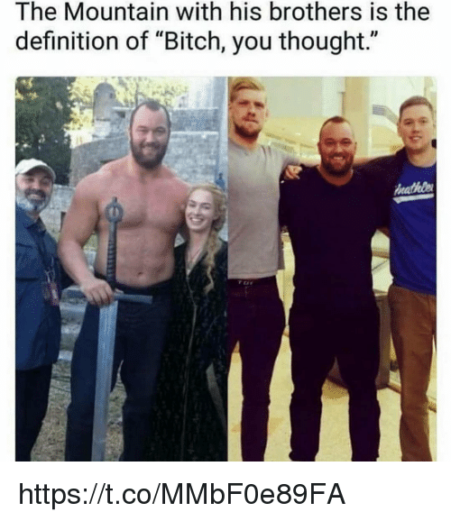 """Bitch, Definition, and Thought: The Mountain with his brothers is the  definition of """"Bitch, you thought."""" https://t.co/MMbF0e89FA"""