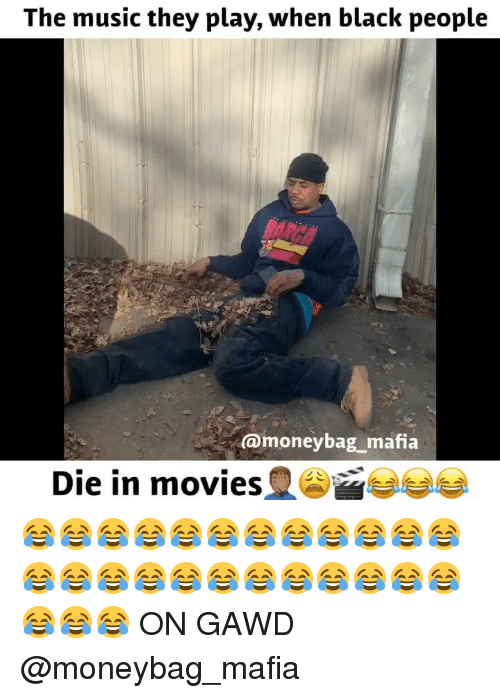 Gawd: The music they play, when black people  amoneybag_mafia  Die in movies 😂😂😂😂😂😂😂😂😂😂😂😂😂😂😂😂😂😂😂😂😂😂😂😂😂😂😂 ON GAWD @moneybag_mafia