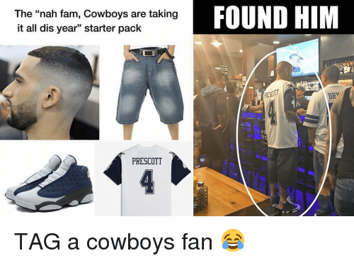 """Dallas Cowboys, Fam, and Sports: The """"nah fam, Cowboys are taking  it all dis year"""" starter pack  FOUND HIM  35  RESDIT  BRV  PRESCOTT TAG a cowboys fan 😂"""