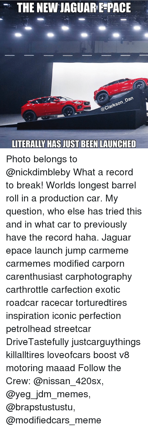 Jaguares: THE NEW JAGUAR E-PACE  @Clar  arkson-  LITERALLY HAS JUST BEEN LAUNCHED Photo belongs to @nickdimbleby What a record to break! Worlds longest barrel roll in a production car. My question, who else has tried this and in what car to previously have the record haha. Jaguar epace launch jump carmeme carmemes modified carporn carenthusiast carphotography carthrottle carfection exotic roadcar racecar torturedtires inspiration iconic perfection petrolhead streetcar DriveTastefully justcarguythings killalltires loveofcars boost v8 motoring maaad Follow the Crew: @nissan_420sx, @yeg_jdm_memes, @brapstustustu, @modifiedcars_meme