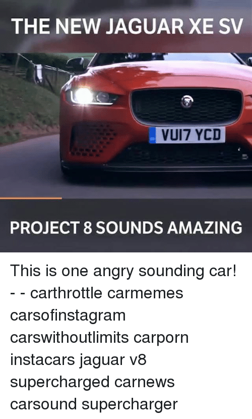 Jaguares: THE NEW JAGUAR XE SV  VUI7 YCD  PROJECT 8 SOUNDS AMAZING This is one angry sounding car! - - carthrottle carmemes carsofinstagram carswithoutlimits carporn instacars jaguar v8 supercharged carnews carsound supercharger