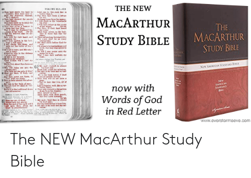 lar: THE NEW  PSALMS 2  hoe be ade the land  CHle thou at eat i  Hl e eals hre  shaketh.  AT showed ar le  wthines  thehat made a drk de  Lad me tethe k oat is  ter than  Tor ho at beem a ren  MACARTHUR  er from the  Asinn  THE  MACARTHUR  STUDY BIBLE  1wke refue la e ert  4Tou hast si  la  Pe tho, 0 Gol, hast beard  That r b dlaret be  1 at the beined ar  Sve wh thr riht hand, and  Th haiven n e herl  A of tho at the  STUDY BIBLE  Thwne  ng'te:  de God for  le hal ald  1 ride Sehn. and  eout e alle S  os inkiad d  ndthal der me s  Sin  So w sin rni te dhe  न  অ  Tbel-m ale ie the defence  lwid ia slece  ग  hution  NEW AMEICAN STANDARD BIBLE  :'diet  God. l  yation  pot be erearl me  Hw awe et voon  gen.  -Thal e m lar iw, all of  Jad the ot set forth. a  Now  AMICAN  STANDARD  Pr ain a dhe ele of an  1we  now with  Words of God  in Red Letter  La legnine wall, hetot  Ther ty enthret hi  Ther delish in  Trhla hat will tad de  adveraries  4  Sertmn Sfs re  her  Mese with thrir porh.  et ther cte lewny  in lece  Mr seol. w  Aeed sato  e er  cal als dee, whee  Seart te arwbelmed:  www.everstormseve.com The NEW MacArthur Study Bible
