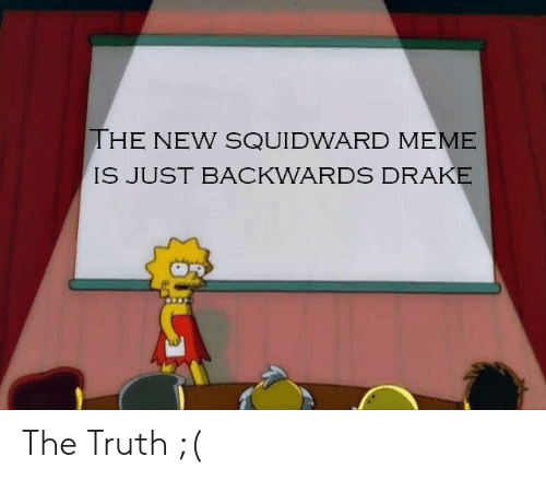 Drake, Meme, and Squidward: THE NEW SQUIDWARD MEME  IS JUST BACKWARDS DRAKE The Truth ;(