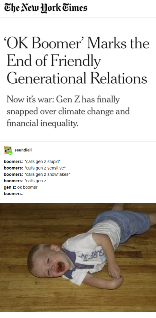"""Change, Climate Change, and War: The New Uork Times  'OK Boomer' Marks the  End of Friendly  Generational Relations  Now it's war: Gen Z has finally  snapped over climate change and  financial inequality  ssundiall  boomers: *calls gen z stupid  boomers: *calls gen z sensitiive*  boomers: """"calls gen z snowflakes  boomers: """"calls gen z  gen z: ok boomer  boomers:  SURFIN"""