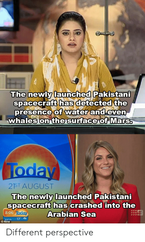Mars, Today, and Water: The newly launched Pakistani  spacecraft has detected the  presence of water and even  whales on the surface of Mars  Today  21ST AUGUST  The newly launched Pakistani  spacecraft has crashed into the  Arabian Sea  8:06 Today  17  REP  © Nine Different perspective