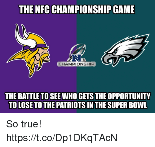 NFC Championship Game, Patriotic, and Super Bowl: THE NFC CHAMPIONSHIP GAME  CHAMPIONSHIP  THE BATTLE TO SEE WHO GETS THE OPPORTUNITY  TO LOSE TO THE PATRIOTS IN THE SUPER BOWL So true! https://t.co/Dp1DKqTAcN