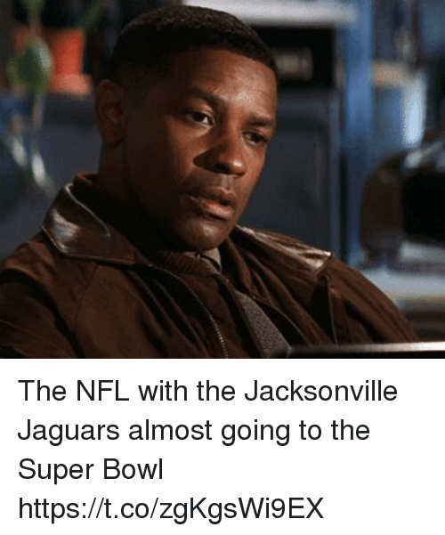 jacksonville jaguars: The NFL with the Jacksonville Jaguars almost going to the Super Bowl https://t.co/zgKgsWi9EX